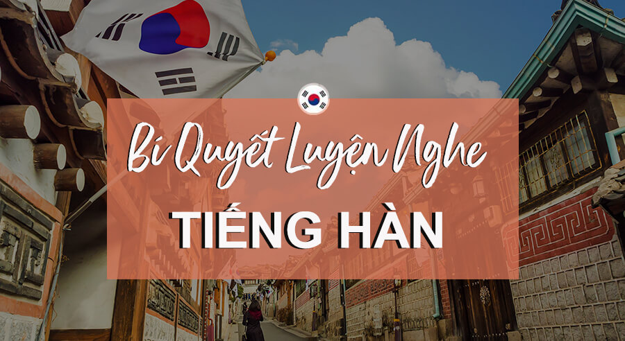 Bí quyết luyện nghe tiếng Hàn hiệu quả nhất